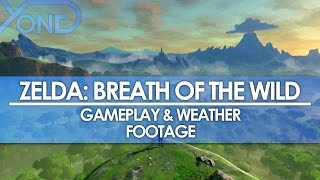 The Legend of Zelda: Breath of the Wild - New Gameplay & Weather Footage
