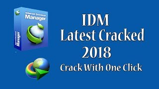 Internet Download Manager IDM Latest Version 2018 Cracked For Lifetime