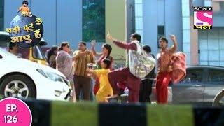 Badi Door Se Aaye Hain - बड़ी दूर से आये है - Episode 126 - 25th June, 2017