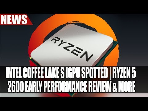 Xxx Mp4 Intel Coffee Lake S IGPU Spotted Ryzen 5 2600 Early Performance Review More 3gp Sex