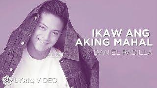 DANIEL PADILLA - Ikaw Ang Aking Mahal (Official Lyric Video)