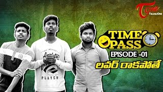TIME PASS | Telugu Comedy Web Series | Episode 1 | Lover Rakapothe | by Ravi Ganjam