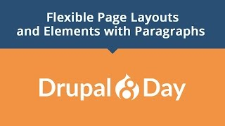 Drupal 8 Day: Flexible Page Layouts and Elements with Paragraphs