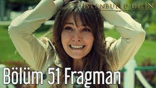 İstanbullu Gelin 51. Bölüm Fragman