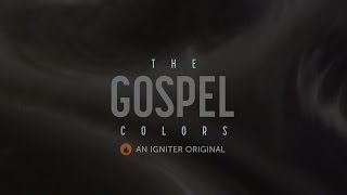 The Gospel Colors | An Igniter Original