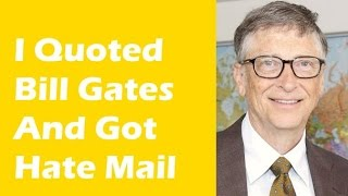 I Quoted Bill Gates, Then Got Hate Mail #gatesnotes