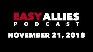Easy Allies Podcast #139 - 11/21/18