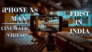 First in India! iPhone Xs Max 4K Cinematic Video | Cinematography |