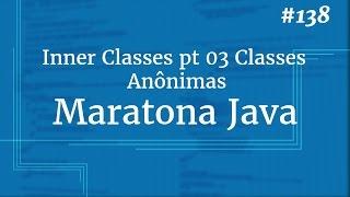 Curso Java Completo - Aula 138: Inner Classes pt 03 Classes Anônimas
