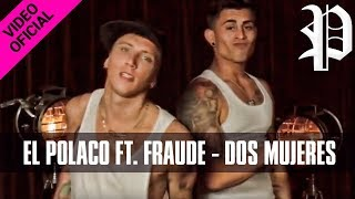 El Polaco ft  Fraude   Dos Mujeres Video Oficial