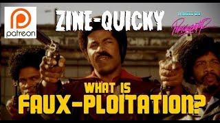 Cine-Maochist ZINE-QUICKY:  What is FAUX PLOITATION?!