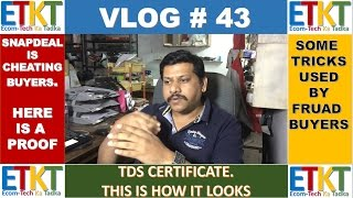 Vlog # 43 Proof of Snapdeal's false promises, Some Fake Buyers may fool you, TDS certificate Look