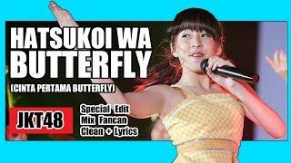 clean lirik jkt48 hatsukoi butterfly at team t