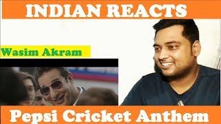 Indian Reacts To Pepsi Cricket Anthem | Wasim Akram | Pakistani Ad | by Mayank