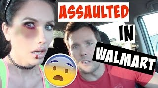 I WAS ASSAULTED IN WALMART