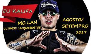 MC Lan - Ultimos Lançamentos de Agosto/Setembro 2017 #01