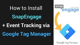 How to Install SnapEngage + Event Tracking via Google Tag Manager