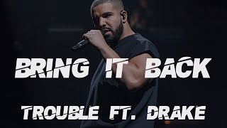Drake ft Trouble - Bring It Back [Lyrics/Lyric Video]