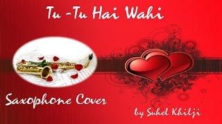 Tu Tu hai wahi| Yeh Wada Raha| Saxophone Cover| Suhel Khilji