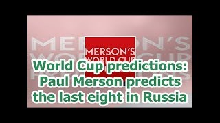 World Cup predictions: Paul Merson predicts the last eight in Russia