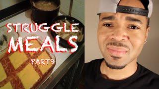 Struggle Meals [Part 9]