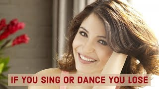 If You Sing Or Dance You Lose Anushka Sharma Edition