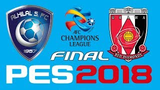 PES 2018 - AFC CHAMPIONS LEAGUE FINAL 1st LEG - AL-HILAL vs URAWA RED DIAMONDS