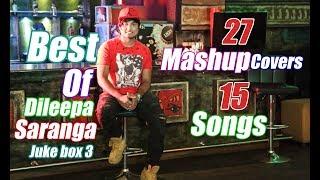 27 Mashup Covers | 15 Original Songs | Dileepa Saranga |Juke Box 3
