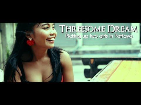 Threesome Dream Picking up two girls in Pattaya Thailand