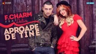 F.Charm - Aproape de tine feat. Delia (cu versuri)