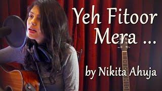 Yeh Fitoor Mera By Nikita Ahuja   Fitoor   Katrina Kaif, Aditya Roy Kapoor
