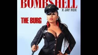 (The Burg )  Bombshell Ft. Jay Rox