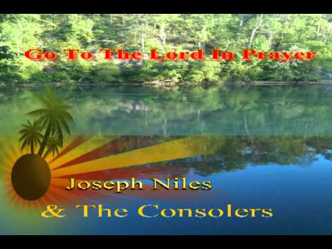 Joseph Niles & The Consolers Go To The Lord In Prayer