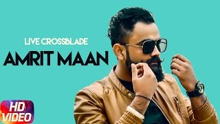 Amrit Maan Live Crossblade 2017