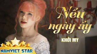 Nếu Ngày Ấy - Khởi My ft Vy Dương [MV HD STAR OFFICIAL]