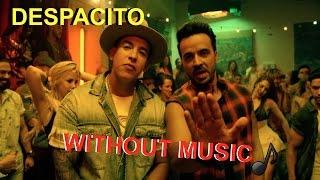 DESPACITO- WITHOUT MUSIC/SEM MÚSICA