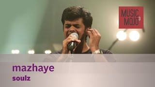 Mazhaye - Soulz - Music Mojo Season 3 - Kappa TV