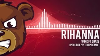 Rihanna - Work ft. Drake (Poohbrezzy Trap Remix)