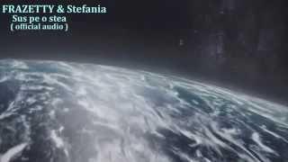 FRAZETTY & Stefania - Sus pe o stea ( HQ Audio )
