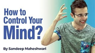 How to control your Mind? By Sandeep Maheshwari I Hindi
