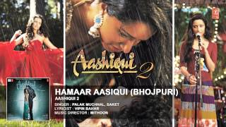Hamaar Aasiqui ( Bhojpuri Version ) [ Full Audio Song ] Aashiqui 2 | Palak Muchhal, Saket |