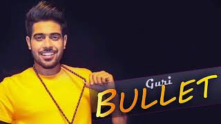 Bullet+%28FULL+SONG%29+-+Guri+%7C+Parmish+Verma+%7C+New+Punjabi+Songs+2017+%7C+Geet+MP3