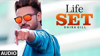 Life Set: Dhira Gill (Full Audio Song) | Harry Sharan | Deep Mohanpur | Latest Punjabi Songs 2018