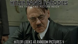 Hitler looks at random pictures V (Reupload)