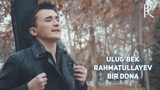 Ulug'bek Rahmatullayev - Bir dona   Улугбек Рахматуллаев - Бир дона