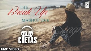 The Break Up MashUp 2 Full Video Song 2016 | DJ Chetas