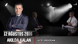Akılda Kalan - 12 Ağustos (Latif Erdoğan)