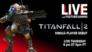 LIVE with YouTube Gaming Episode 1: Titanfall 2, No Man's Sky, Dear Bosman