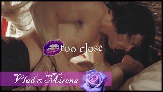 Vlad x Mirena // Too Close ((HD))