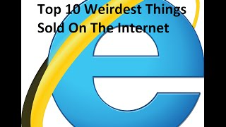 Top 10 Weirdest Things Sold On The Internet